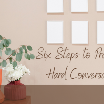 Six Steps to Prepare for Hard Conversations